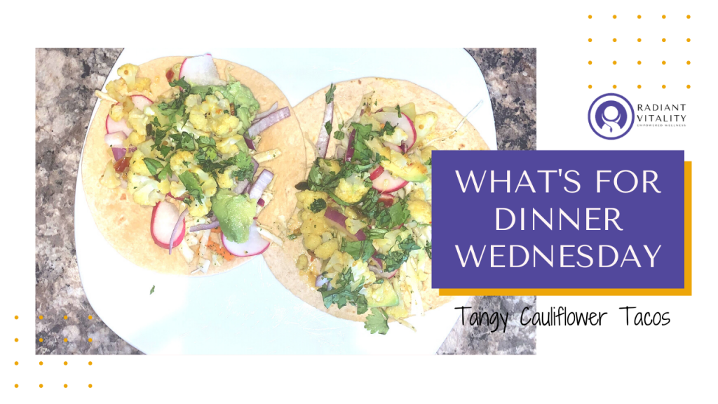 What's for Dinner Wednesday - Tangy Cauliflower Tacos