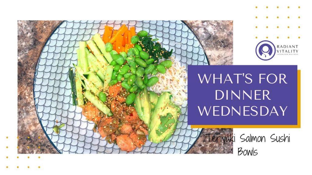 What's for Dinner Wednesday - Teriyaki Salmon Sushi Bowl