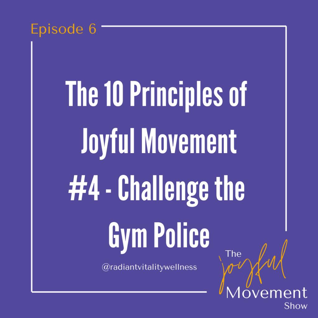 EP 6 - The 10 Principles of Joyful Movement Series. #4 - Challenge the Gym Police