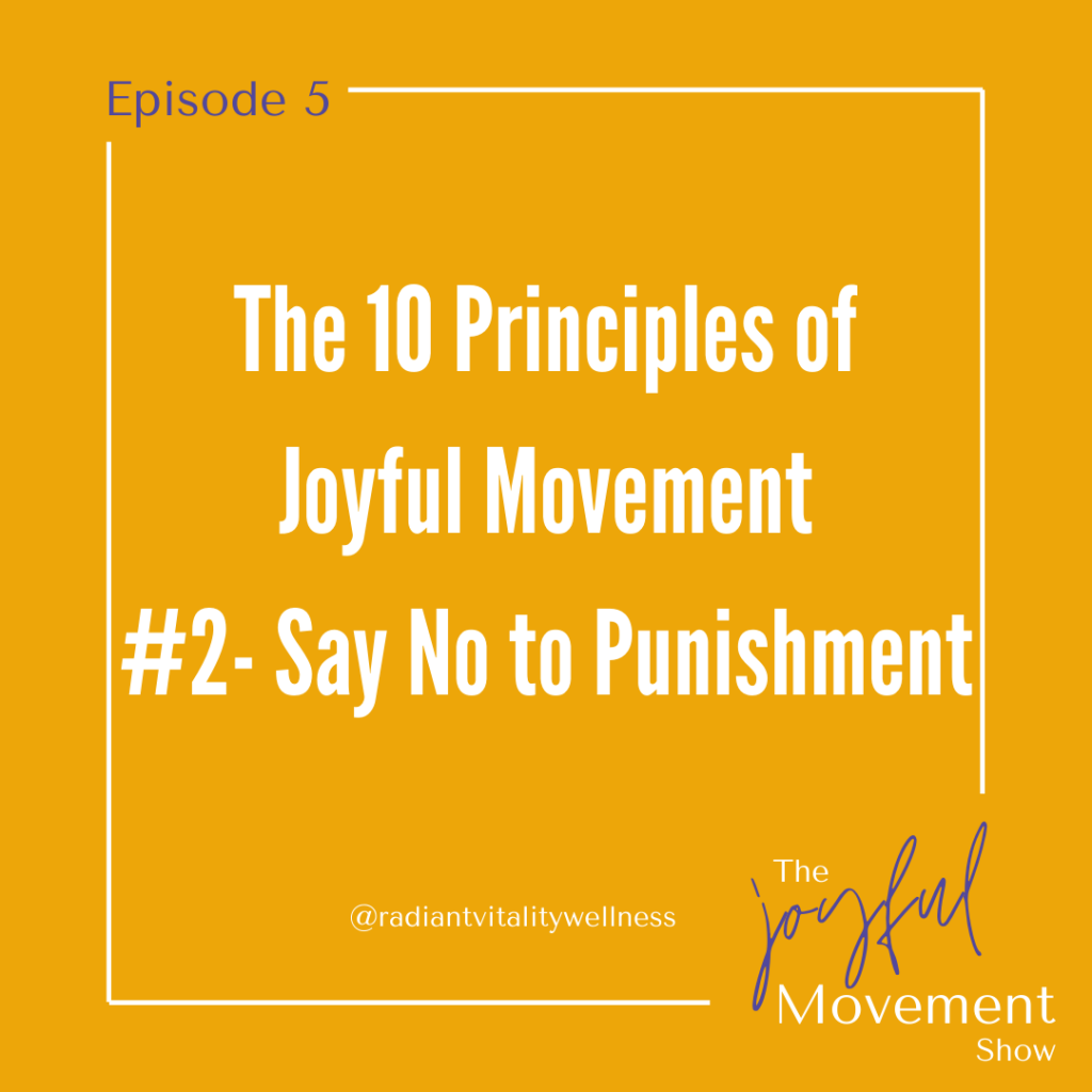 EP 5 - The 10 Principles of Joyful Movement Series. #3 - Just Say No to Punishment