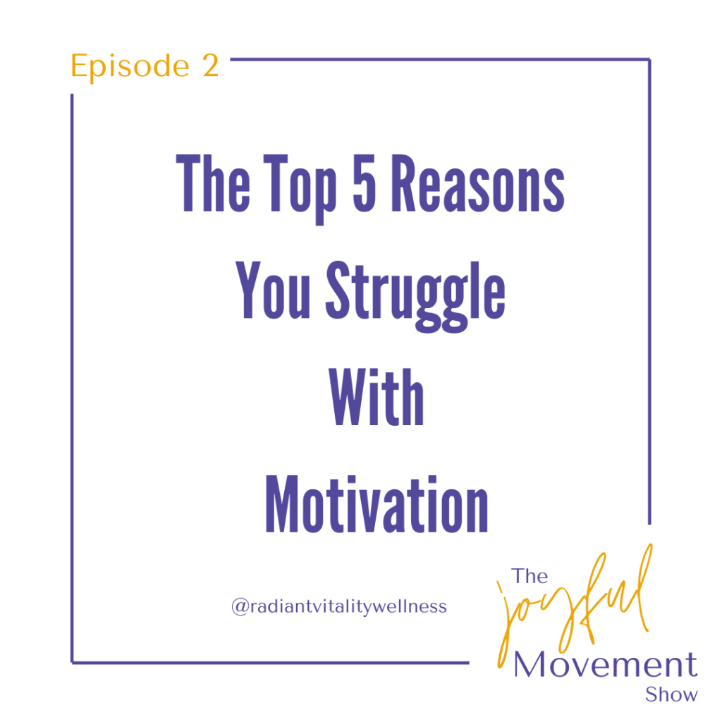 Episode 2 -The Top 5 Reasons You Struggle With Motivation