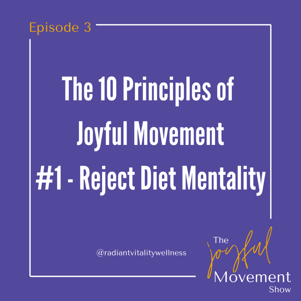 EP 3 - The 10 Principles of Joyful Movement Series #1- Reject Diet Mentality