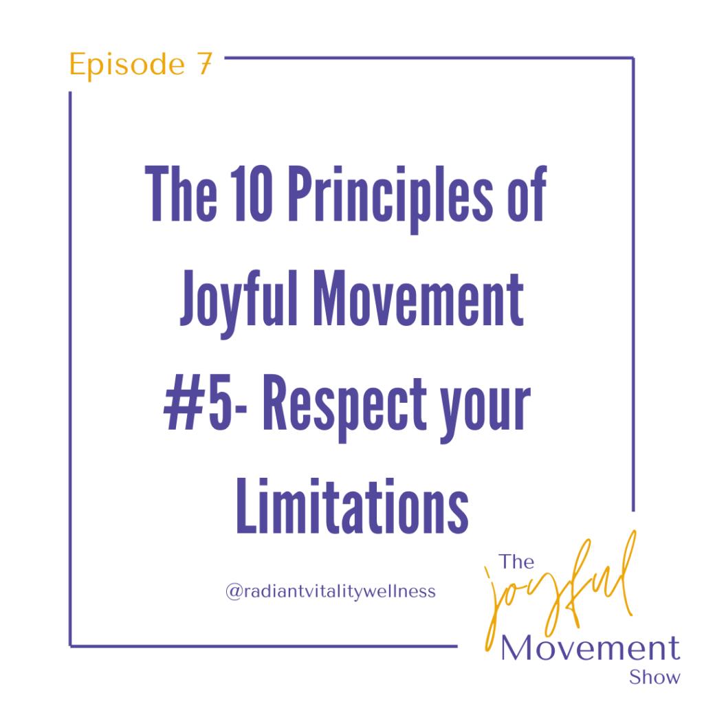 EP 7 - Respect Your Limitations. Principle 5 of Joyful Movement