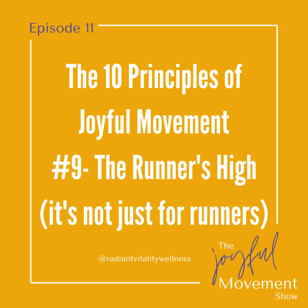 EP 11 - The Runner's High - it's not just for runners. Principle 9 of Joyful Movement