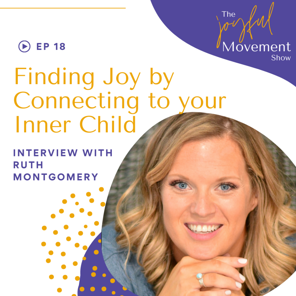 EP 18 - Finding Your Joy by Connecting to Your Inner Child