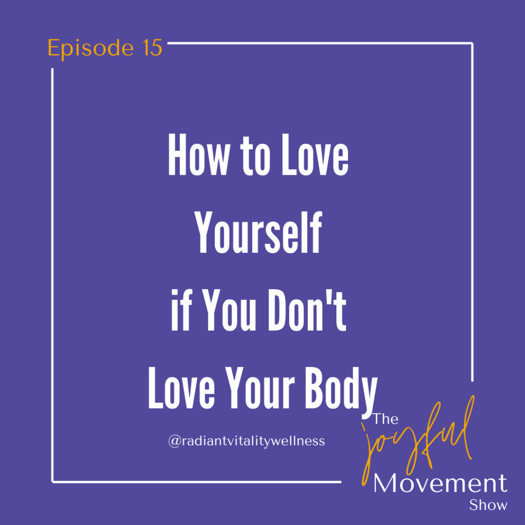 EP 15 - How to Love Yourself if You Don't Love Your Body
