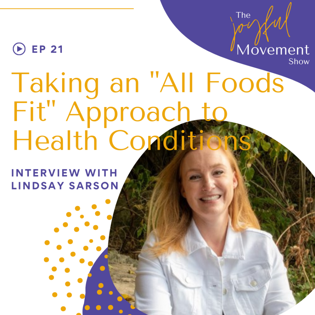 Ep 21- Taking an All Foods Fit Approach to Health Conditions with Lindsay Sarson