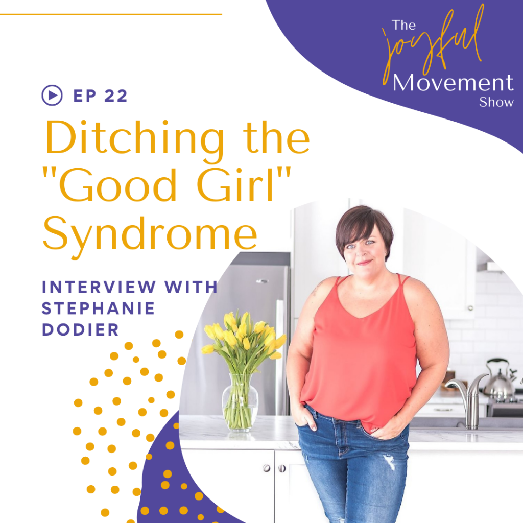 """EP22 - Ditching the """"Good Girl Syndrome"""" with Stephanie Dodier"""