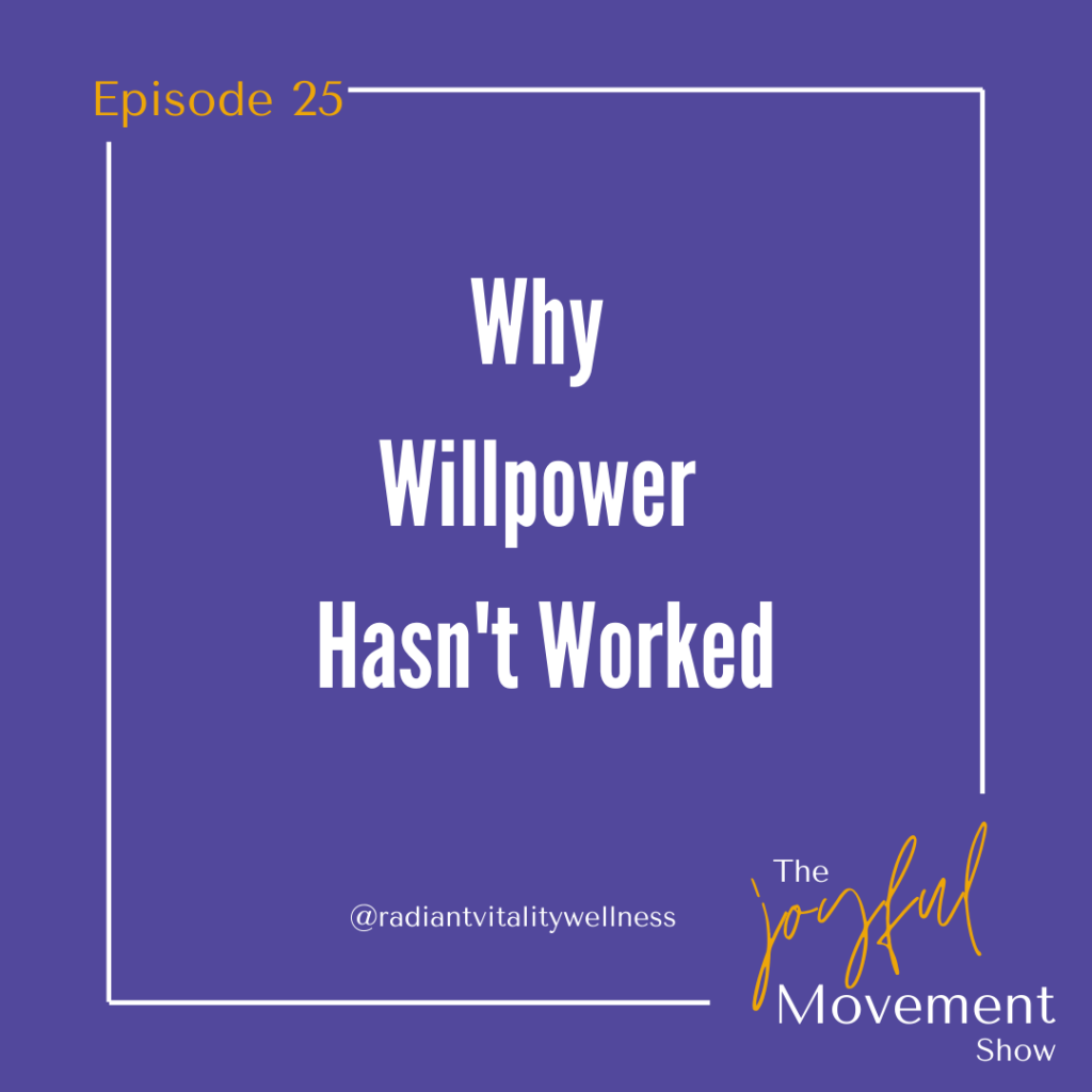 EP 25- Why Willpower Hasn't Worked