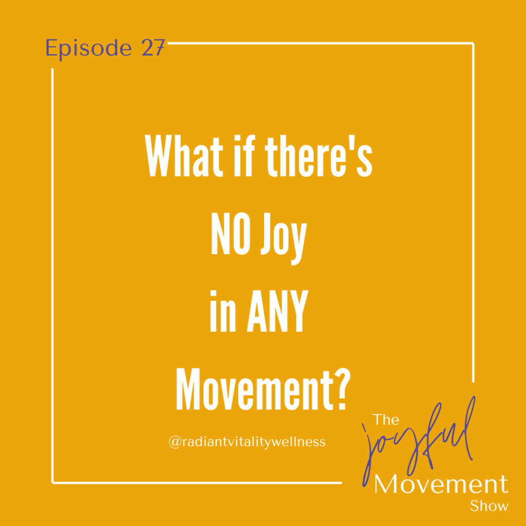 EP 27 - What if there's NO Joy in ANY Movement?