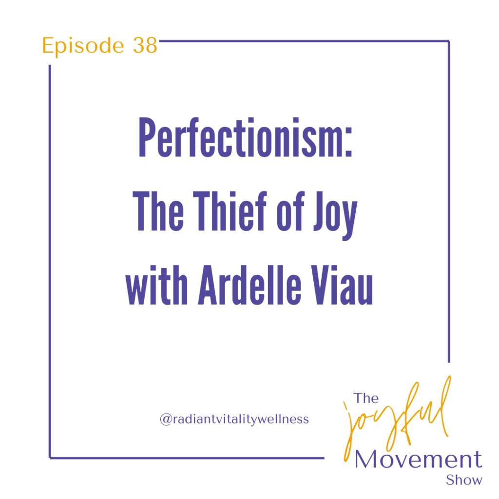 EP 38 - Perfectionism: The Thief of Joy with Ardelle Viau