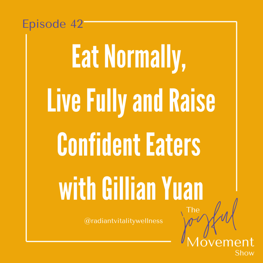 EP 42 - Eat Normally, Live Fully and Raise Confident Eaters with Gillian Yuan