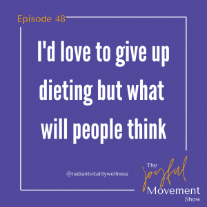 EP 48 - I'd love to give up dieting but what will people think