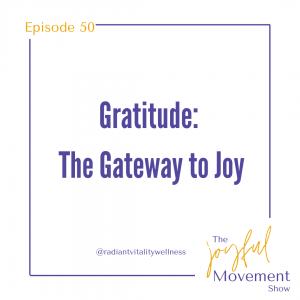 Ep 50 - Gratitude:The Gateway to Joy